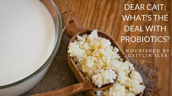 Dear Cait: What's the Deal with Probiotics? Part 1