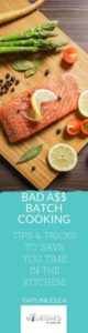 Bad Ass Batch Cooking Tips to Save Time in the Kitchen
