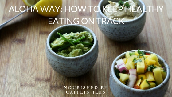 ALOHA Way: How to Keep Healthy Eating on Track