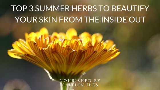 3 Summer Herbs to Beautify Your Skin from the Inside Out