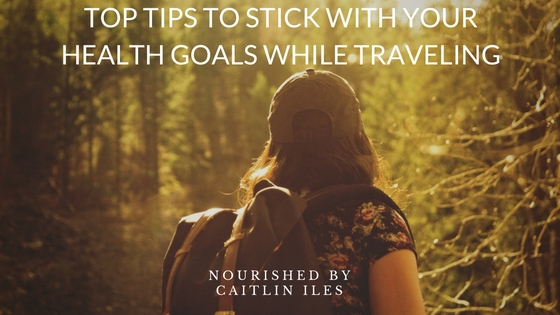 Top Tips to Stick With Your Health Goals While Traveling