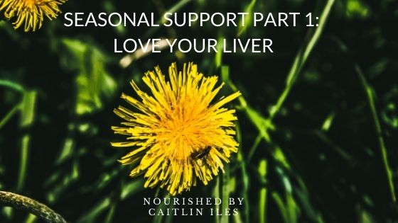 Seasonal Support Part 1: Liver Love!