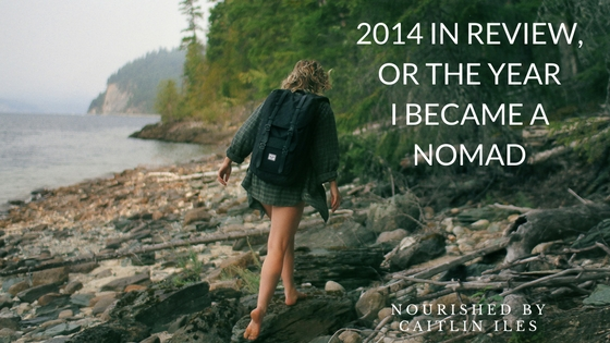 2014 in Review or The Year I Became a Nomad