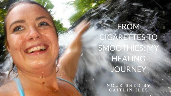 From Cigarettes to Smoothies: My Healing Journey