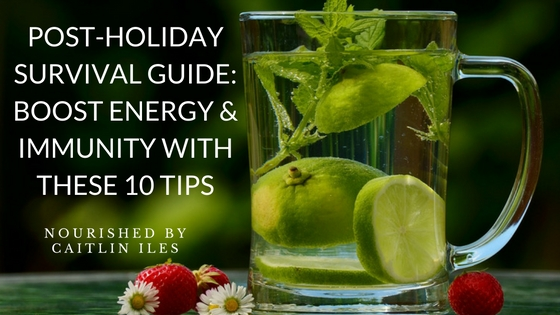 Post-Holiday Survival Guide: Boost Energy & Immunity With These 10 Tips