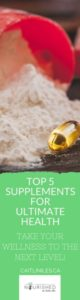 The Top 5 Supplements for Ultimate Health