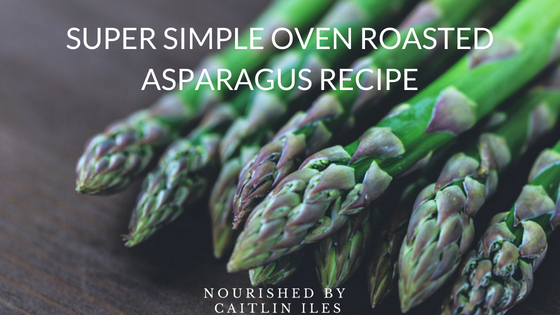 Super Simple Oven Roasted Asparagus Recipe