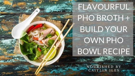 Flavourful Pho Broth Recipe + How To Build Your Pho Bowl