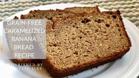 Grain-Free Caramelized Banana Bread Recipe