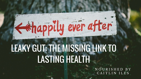 Leaky Gut: The Missing Link to Lasting Health