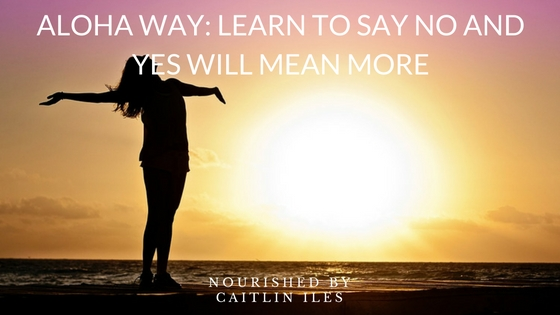 "ALOHA Way: Learn to Say ""No"" and ""Yes"" Will Mean More"
