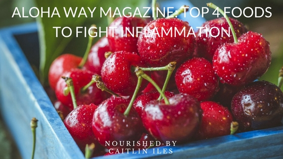 ALOHA Way: Top 4 Healthy Foods to Fight Inflammation