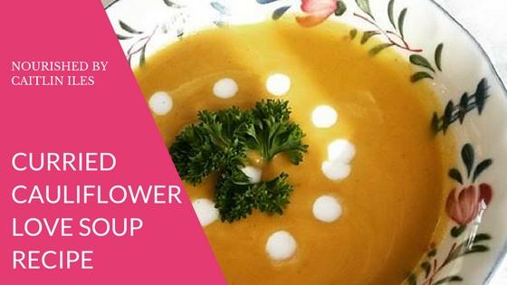 Cait's Curried Cauliflower Love Soup Recipe