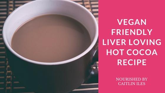 Vegan Liver Loving Hot Cocoa Recipe