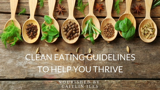 Clean Eating Guidelines to Help You Thrive!
