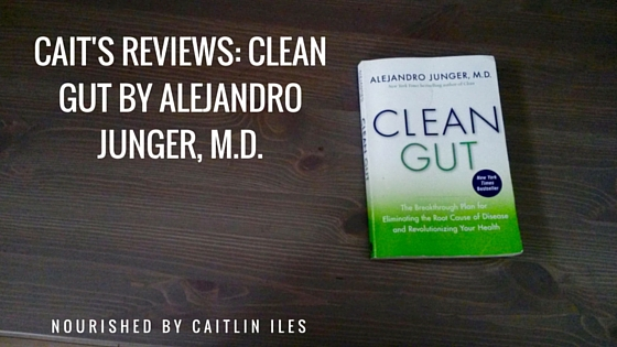 Cait's Reviews: Clean Gut by Alejandro Junger