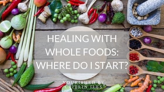 Healing with Whole Foods: Where to Start