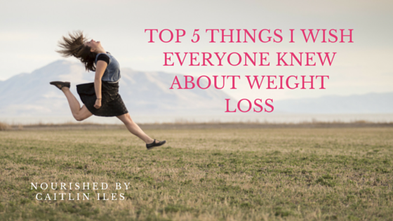 Top 5 Things I Wish Everyone Knew About Weight Loss