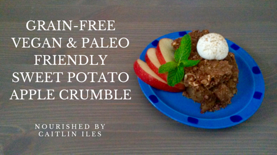 Grain-Free Vegan & Paleo Friendly Sweet Potato Apple Crumble Recipe