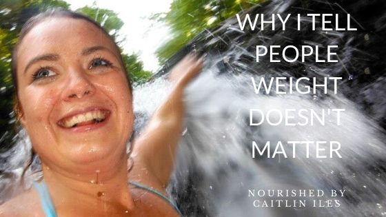 Why I Tell People Weight Doesn't Matter