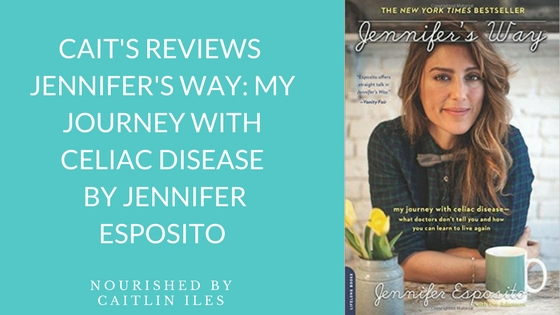 Cait's Reviews: Jennifer's Way: My Journey With Celiac Disease by Jennifer Esposito