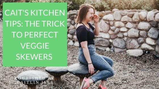 Cait's Kitchen Tips: Recipe for the Perfect BBQ Veggie Skewers